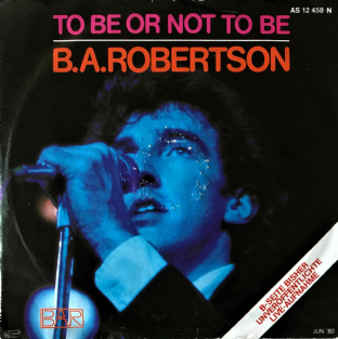 "B. A. Robertson - To Be Or Not To Be  (7"") (G++/G+)"